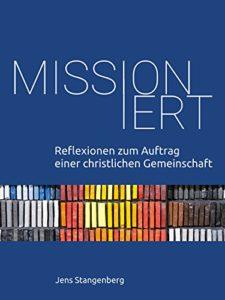 Jens Stangenberg | Missioniert - Reflexionen zum Auftrag einer christlichen Gemeinschaft
