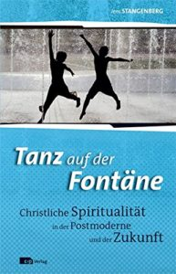 Jens Stangenberg | Tanz auf der Fontäne - Christliche Spiritualität in der Postmoderne und der Zukunft